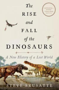 The Rise and Fall of the Dinosaurs: A New History of a Lost World - 2876191316