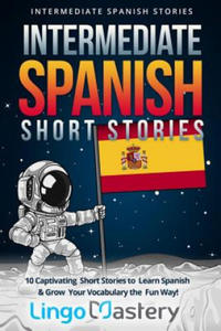 Intermediate Spanish Short Stories: 10 Captivating Short Stories to Learn Spanish & Grow Your Vocabulary the Fun Way! - 2861855926