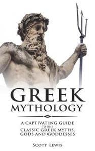 Greek Mythology: A Captivating Guide to the Classic Greek Myths, Gods and Goddesses - 2862277028