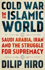 Cold War in the Islamic World: Saudi Arabia, Iran and the Struggle for Supremacy - 2902951656