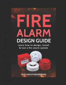Fire Alarm Design Guide: Learn how to Design, Install and Test a Fire Alarm System - 2862150124