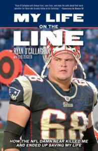 My Life on the Line: How the NFL Damn Near Killed Me and Ended Up Saving My Life - 2863677726