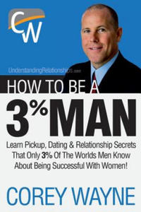 How to Be a 3% Man, Winning the Heart of the Woman of Your Dreams - 2826662981