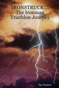 IRONSTRUCK ... The Ironman Triathlon Journey (Ksi - 2862026133