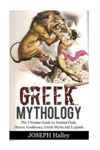 Greek Mythology: The Ultimate Guide to Ancient Gods, Heroes, Goddesses, Greek Myths and Legends - 2861858695