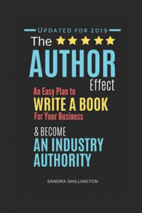 The Author Effect: An Easy Plan to Write a Book For Your Business and Become an Industry Authority: A Complete Beginner's Guide to Self-P - 2893464454