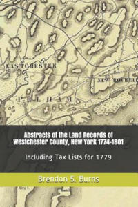 Abstracts of the Land Records of Westchester County, New York 1774-1801: Including Tax Lists for 1779 - 2863903580