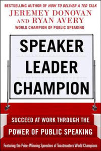 Speaker, Leader, Champion: Succeed at Work Through the Power - 2826765104