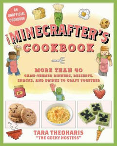 The Minecrafter's Cookbook: More Than 40 Game-Themed Dinners, Desserts, Snacks, and Drinks to Craft Together - 2862033104