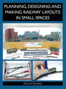 Planning, Designing and Making Railway Layouts in Small Spac - 2854306872