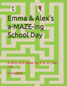 Emma and Alex's a-MAZE-ing School Day: A story and mazes for 6 to 12 year olds - 2894506601