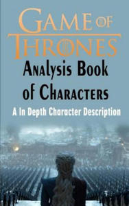 Game of Thrones Analysis: Book of Characters: A In Depth Character Description (Game of Thrones, Game of Thrones Encyclopedia, Game of Thrones C - 2862248237