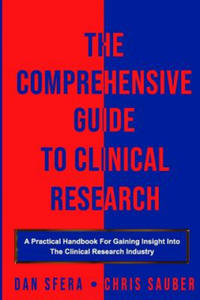The Comprehensive Guide To Clinical Research: A Practical Handbook For Gaining Insight Into The Clinical Research Industry - 2862247974