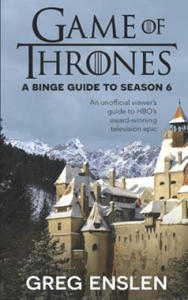 Game of Thrones: A Binge Guide to Season 6: An Unofficial Viewer's Guide to HBO's Award-Winning Television Epic - 2865387254