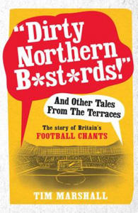 Dirty Northern B*st*rds and Other Tales from the Terraces - 2826734951