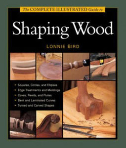 Complete Illustrated Guide to Shaping Wood - 2854186767