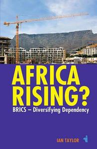 Africa Rising? - BRICS - Diversifying Dependency - 2893474156