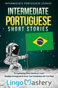 Intermediate Portuguese Short Stories: 10 Captivating Short Stories to Learn Brazilian Portuguese & Grow Your Vocabulary the Fun Way! - 2861961061