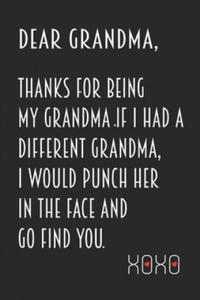 Dear Grandma, Thanks for being my Grandma. If I had a different grandma, I would punch her in the face and go find you. Xoxo: Special Gift For Grandma - 2862245235