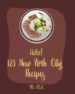 Hello! 123 New York City Recipes: Best New York City Cookbook Ever For Beginners [American Pie Cookbook, New York Pizza Cookbook, New York Cheesecake (Ksi - 2861863181