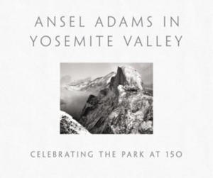 Ansel Adams in Yosemite Valley: Celebrating the Park at 150 - 2826973772