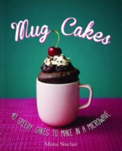 Mug Cakes: 40 speedy cakes to make in a microwave - 2826745837