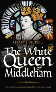 White Queen of Middleham: An Historical Novel About Richard - 2826665638