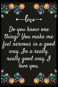 Do you know one thing You make me feel nervous in a good way. In a really, really good way, I love you.: Notebook: My perfect Forever.I love My wife F - 2863655574