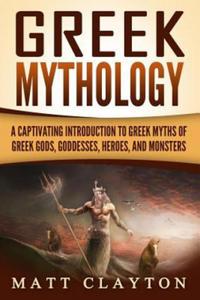 Greek Mythology: A Captivating Introduction to Greek Myths of Greek Gods, Goddesses, Heroes, and Monsters - 2862649318