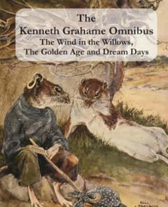 "The Kenneth Grahame Omnibus: The Wind in the Willows, The Golden Age and Dream Days (including ""The Reluctant Dragon"") [Illustrated] - 2826907677"