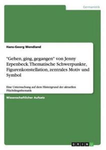 """""""Gehen, ging, gegangen"""" von Jenny Erpenbeck. Thematische Schwerpunkte, Figurenkonstellation, zentrales Motiv und Symbol - 2841662988"""