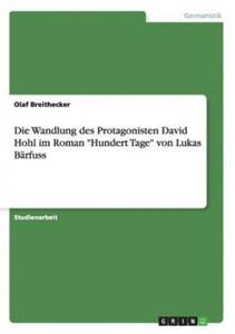 """Die Wandlung des Protagonisten David Hohl im Roman """"Hundert Tage"""" von Lukas Bärfuss - 2826690387"""