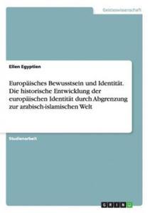 Europäisches Bewusstsein und Identität. Die historische Entwicklung der europäischen Identität durch Abgrenzung zur arabisch-islamischen Welt - 2842368321