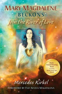 Mary Magdalene Beckons: Join the River of Love (Book One of The Magdalene Teachings) - 2826799318