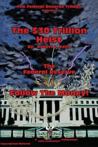 $30 Trillion Heist---The Federal Reserve---Follow the Money! - 2826824857