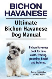 Bichon Havanese. Ultimate Bichon Havanese Dog Manual. Bichon Havanese Book for Care, Costs, Feeding, Grooming, Health and Training. - 2850426677