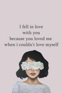 i Fell in Love with You Because You Loved Me When i Couldn't Love Myself - 2863651972