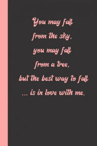 You may fall from the sky you may fall from a tree but the best way to fall is in love with me: gag jokes Gift or Surprise Present for Adults cheerful - 2863651963