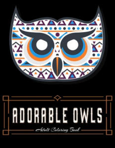 ADORABLE OWLS Adult Coloring Book: Owl Coloring Book For Adults Stress Relieving Designs, 70 Amazing Patterns, Coloring Book For Adults Relaxation. - 2865378984