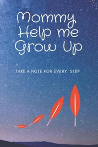 Mommy Help Me Grow Up: Take A Note For Every Step: this lined notebook can be a beautiful and great gift from mommy to her kid in the future - 2862240252