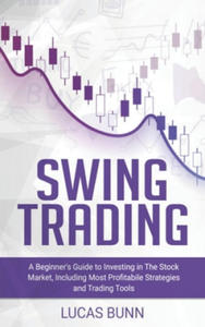 Swing Trading: A Beginner's Guide to Investing in The Stock Market, Including the Most Profitabile Strategies and Trading Tools - 2861964920