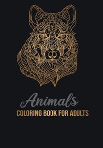 Animals Coloring Book for Adult: An Adult Coloring Book with Lions, Elephants, Owls, Horses, Dogs, Cats Stress Relief and Relaxation - 2863648215