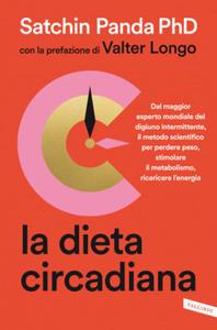 dieta circadiana. Dal maggior esperto mondiale del digiuno intermittente, il metodo scientifico per perdere peso, stimolare il metabolismo, ricaricare - 2865276355