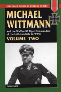 Michael Wittmann and the Waffen SS Tiger Commanders of the Leibstandarte in World War 2 - 2862034226