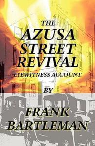 AZUSA STREET REVIVAL - An Eyewitness Account - 2826877427