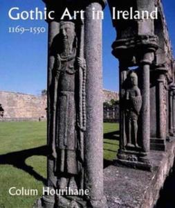 Gothic Art in Ireland, 1169-1550 - 2826747693