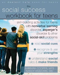 Social Success Workbook For Teens: Skill-Building Activities for Teens with Nonverbal Learning Disorder, Asperger's Disorder, and Other Social-Skill P - 2883963111