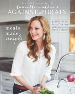 Danielle Walker's Against All Grain: Meals Made Simple - 2854338362