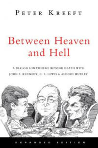 Between Heaven and Hell : A Dialog Somewhere Beyond Death with John F. Kennedy, C. S. Lewis & Aldous Huxley - 2826921715