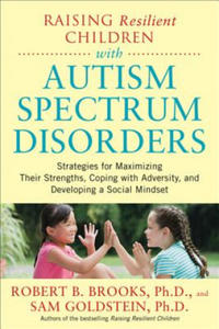 Raising Resilient Children with Autism Spectrum Disorders: Strategies for Maximizing Their Strengths, Coping with Adversity, and Developing a Social M - 2869483084